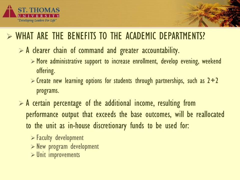  WHAT ARE THE BENEFITS TO THE ACADEMIC DEPARTMENTS?  A clearer chain of command and greater accountability.  More administrative support to increas