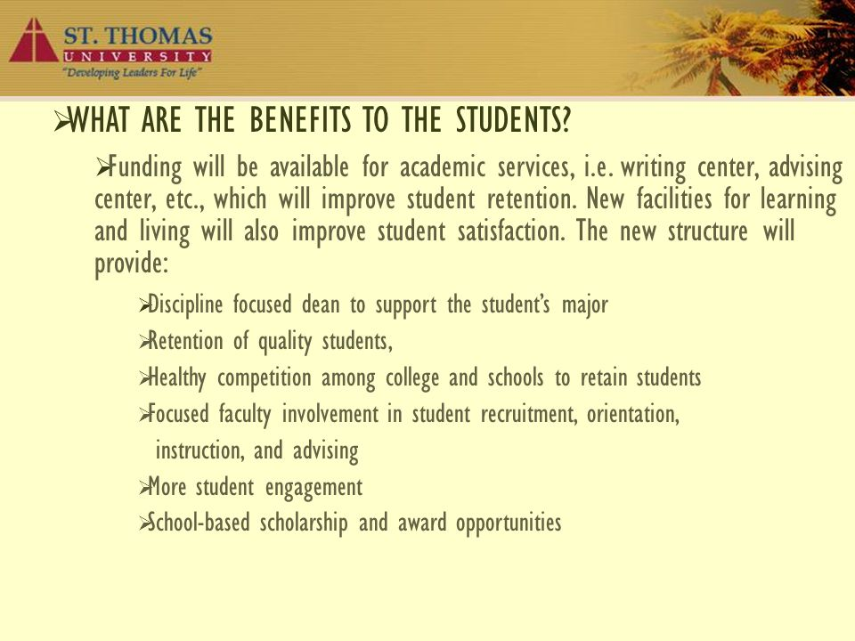  WHAT ARE THE BENEFITS TO THE STUDENTS?  Funding will be available for academic services, i.e. writing center, advising center, etc., which will imp