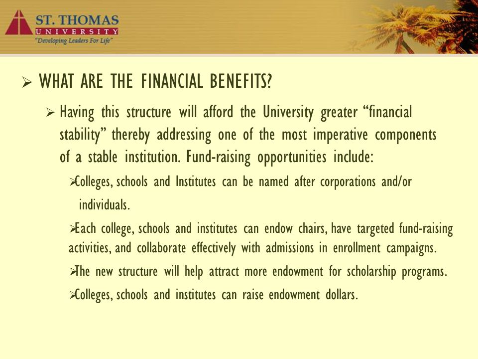 " WHAT ARE THE FINANCIAL BENEFITS?  Having this structure will afford the University greater ""financial stability"" thereby addressing one of the most"