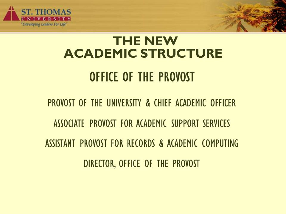 THE NEW ACADEMIC STRUCTURE OFFICE OF THE PROVOST PROVOST OF THE UNIVERSITY & CHIEF ACADEMIC OFFICER ASSOCIATE PROVOST FOR ACADEMIC SUPPORT SERVICES AS