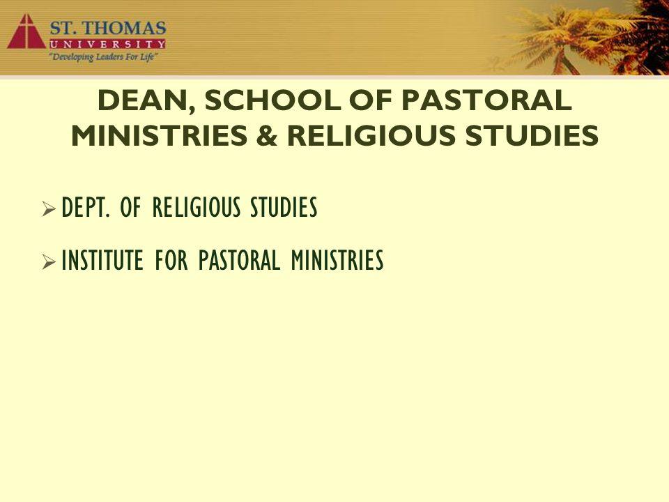 DEAN, SCHOOL OF PASTORAL MINISTRIES & RELIGIOUS STUDIES  DEPT.