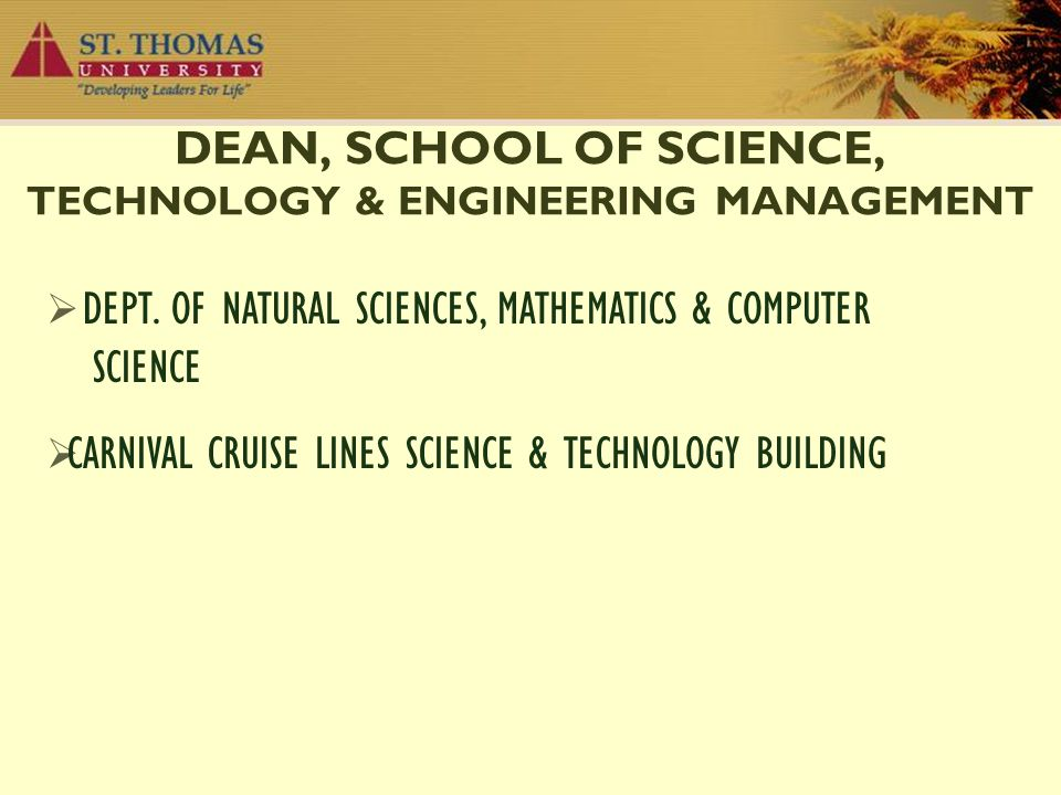 DEAN, SCHOOL OF SCIENCE, TECHNOLOGY & ENGINEERING MANAGEMENT  DEPT. OF NATURAL SCIENCES, MATHEMATICS & COMPUTER SCIENCE  CARNIVAL CRUISE LINES SCIEN
