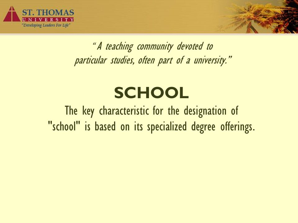 """ A teaching community devoted to particular studies, often part of a university."" SCHOOL The key characteristic for the designation of"