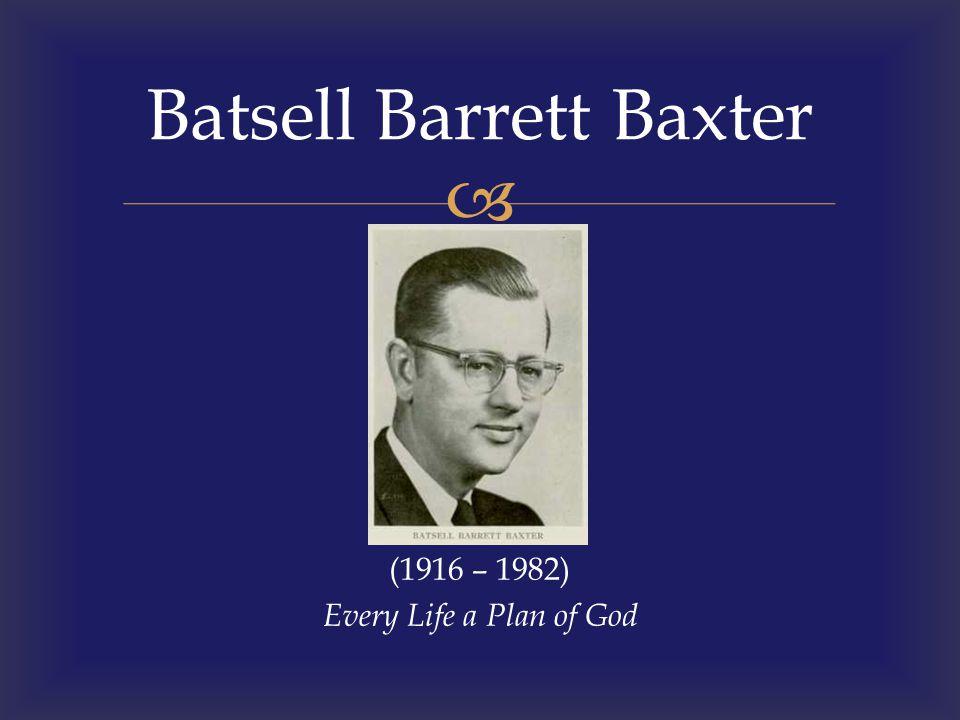  (1916 – 1982) Every Life a Plan of God Batsell Barrett Baxter