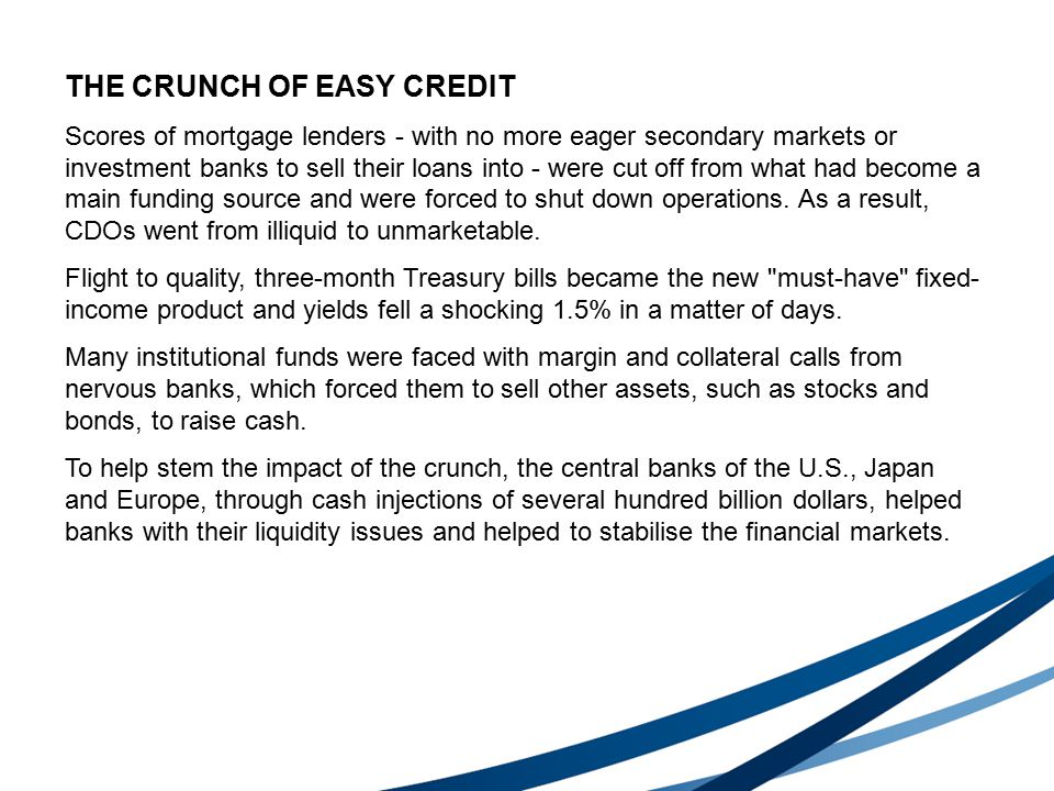 THE CRUNCH OF EASY CREDIT Scores of mortgage lenders - with no more eager secondary markets or investment banks to sell their loans into - were cut off from what had become a main funding source and were forced to shut down operations.