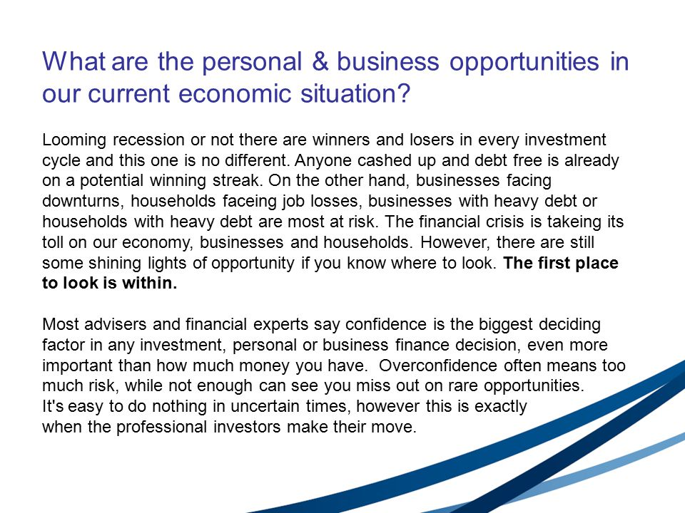 What are the personal & business opportunities in our current economic situation.