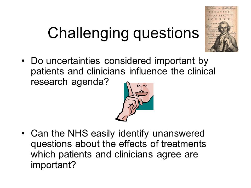 Challenges Identifying outcomes that matter to patients Harvesting patients' and clinicians' unanswered questions about the effects of treatments
