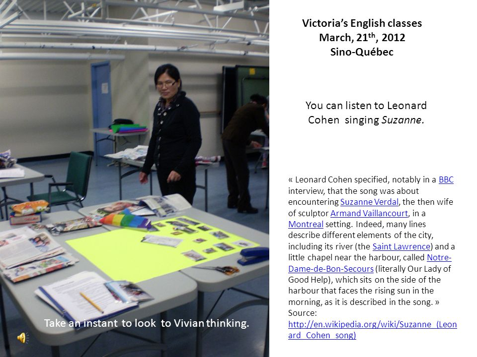 Victoria's English classes March, 21 th, 2012 Sino-Québec You can listen to Leonard Cohen singing Suzanne.