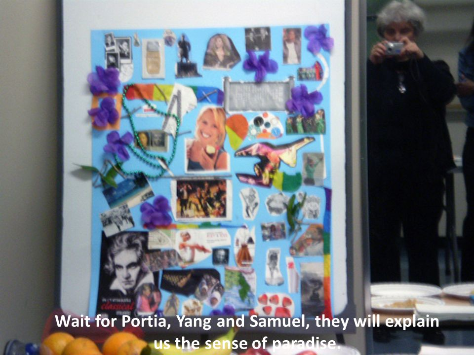 Wait for Portia, Yang and Samuel, they will explain us the sense of paradise.