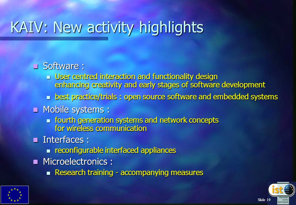 Slide 19 KAIV: New activity highlights Software : Software : User centred interaction and functionality design enhancing creativity and early stages o