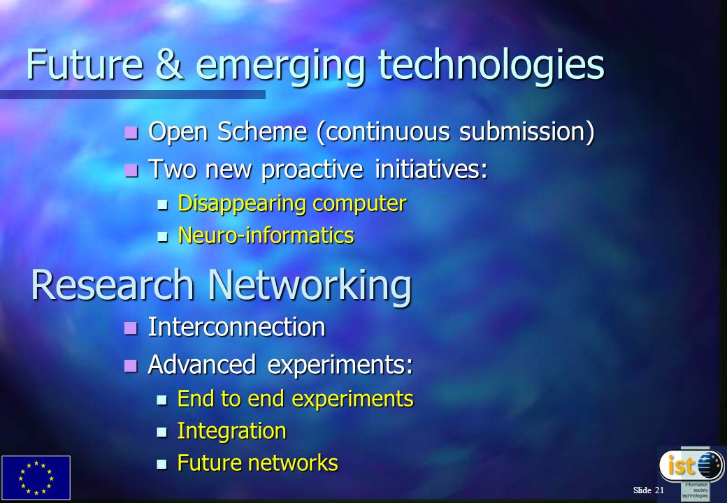 Slide 21 Future & emerging technologies Open Scheme (continuous submission) Open Scheme (continuous submission) Two new proactive initiatives: Two new