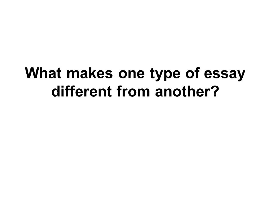 What makes one type of essay different from another