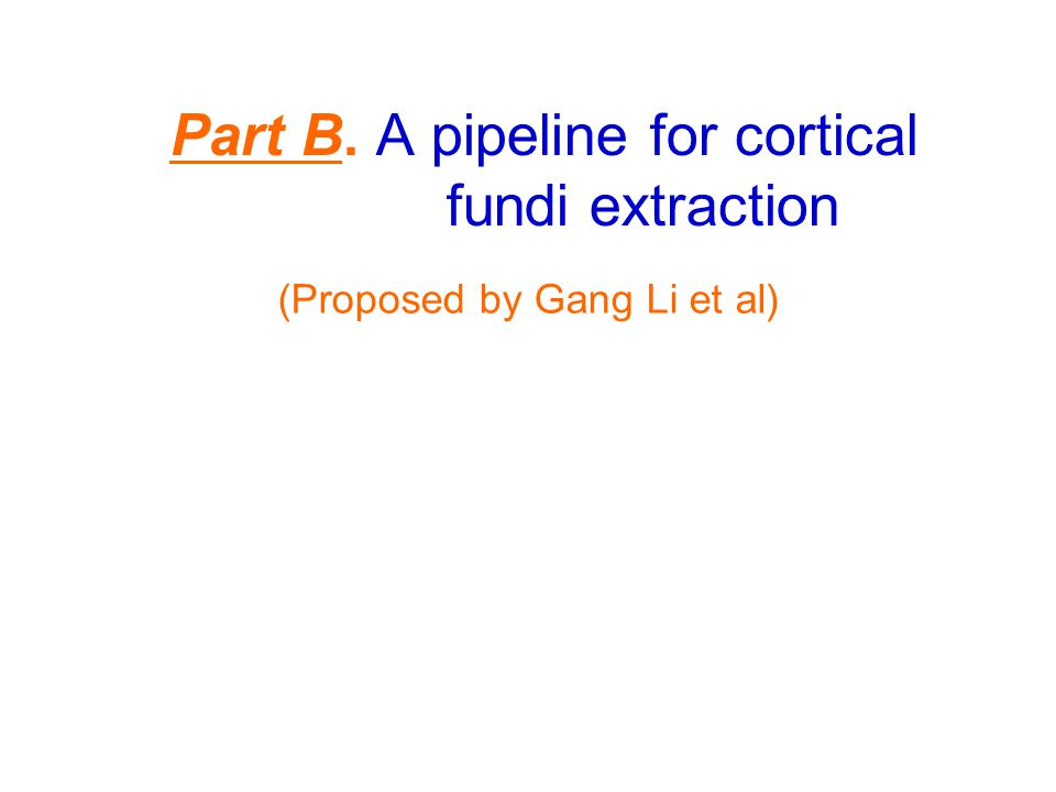 Part B. A pipeline for cortical fundi extraction (Proposed by Gang Li et al)