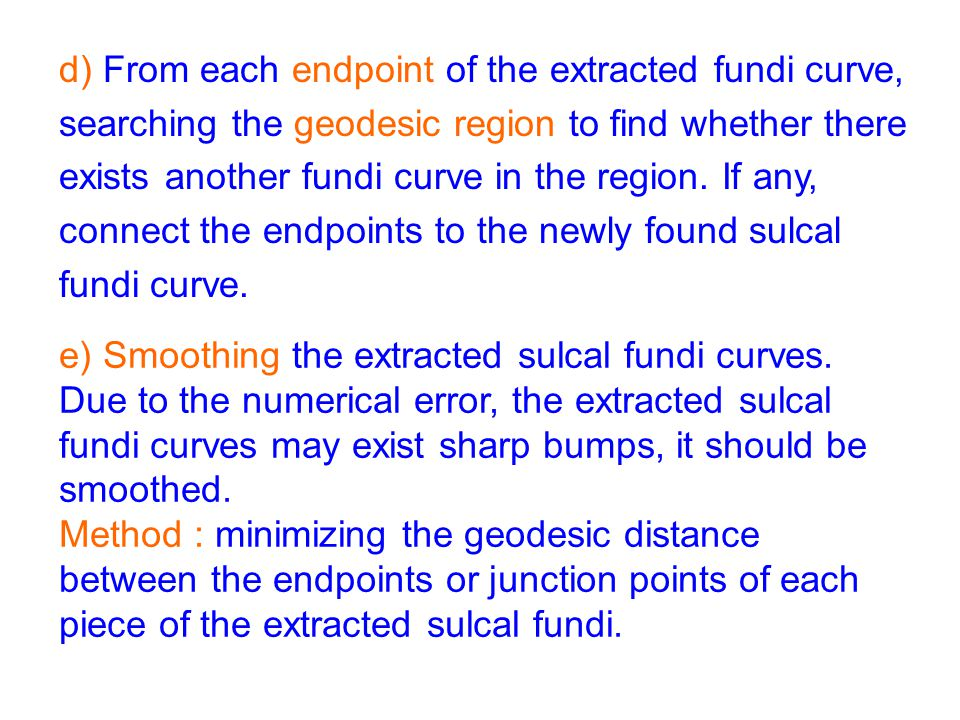 d) From each endpoint of the extracted fundi curve, searching the geodesic region to find whether there exists another fundi curve in the region.