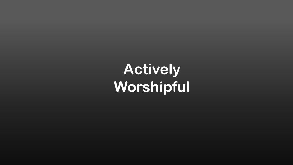 Actively Worshipful