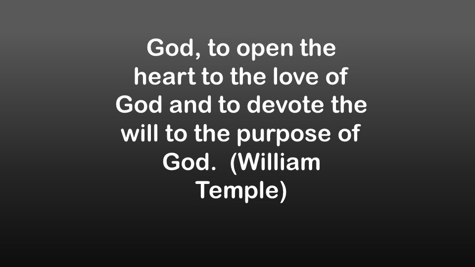 God, to open the heart to the love of God and to devote the will to the purpose of God.