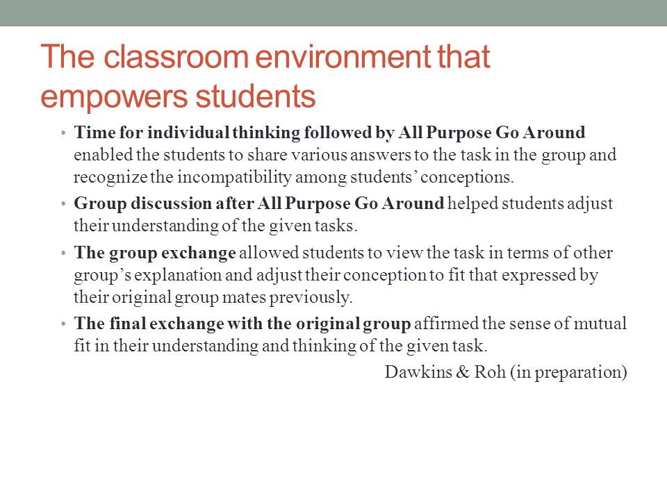 The classroom environment that empowers students Time for individual thinking followed by All Purpose Go Around enabled the students to share various answers to the task in the group and recognize the incompatibility among students' conceptions.
