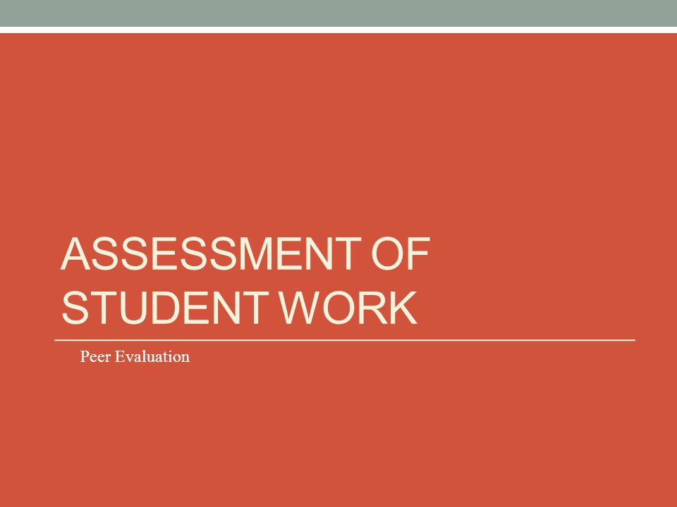 ASSESSMENT OF STUDENT WORK Peer Evaluation