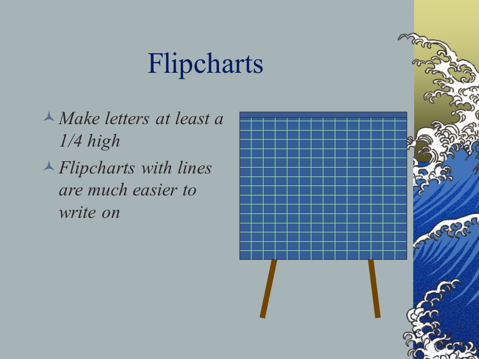 Flipcharts Make letters at least a 1/4 high Flipcharts with lines are much easier to write on