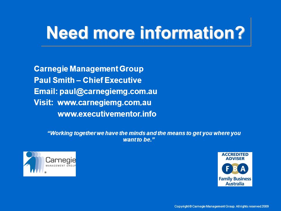 Copyright © Carnegie Management Group. All rights reserved 2009 Need more information.