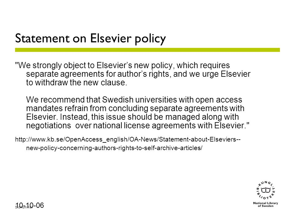 Sidnummer 10-10-06 Statement on Elsevier policy We strongly object to Elsevier's new policy, which requires separate agreements for author's rights, and we urge Elsevier to withdraw the new clause.
