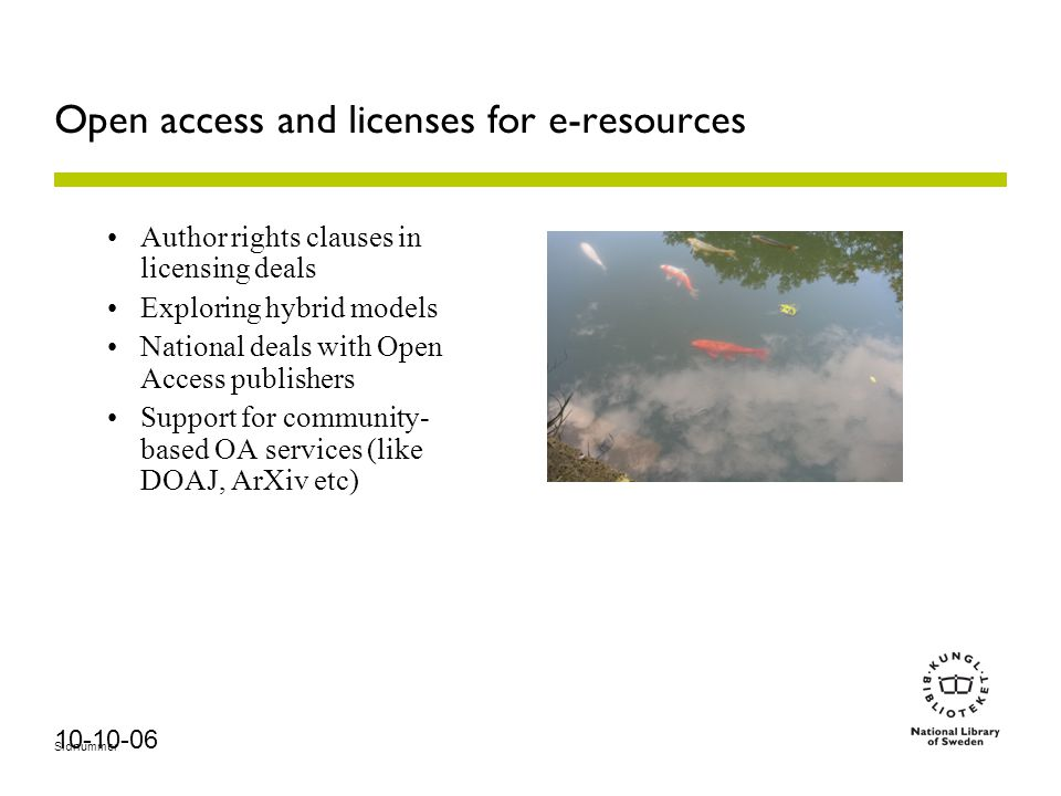 Sidnummer 10-10-06 Open access and licenses for e-resources Author rights clauses in licensing deals Exploring hybrid models National deals with Open Access publishers Support for community- based OA services (like DOAJ, ArXiv etc)