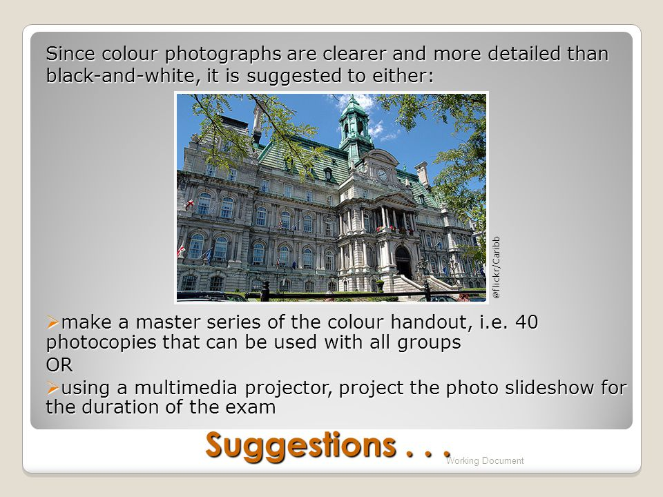 Suggestions... Working Document Since colour photographs are clearer and more detailed than black-and-white, it is suggested to either:  make a maste