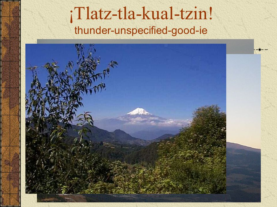 ¡Tlatz-tla-kual-tzin! thunder-unspecified-good-ie