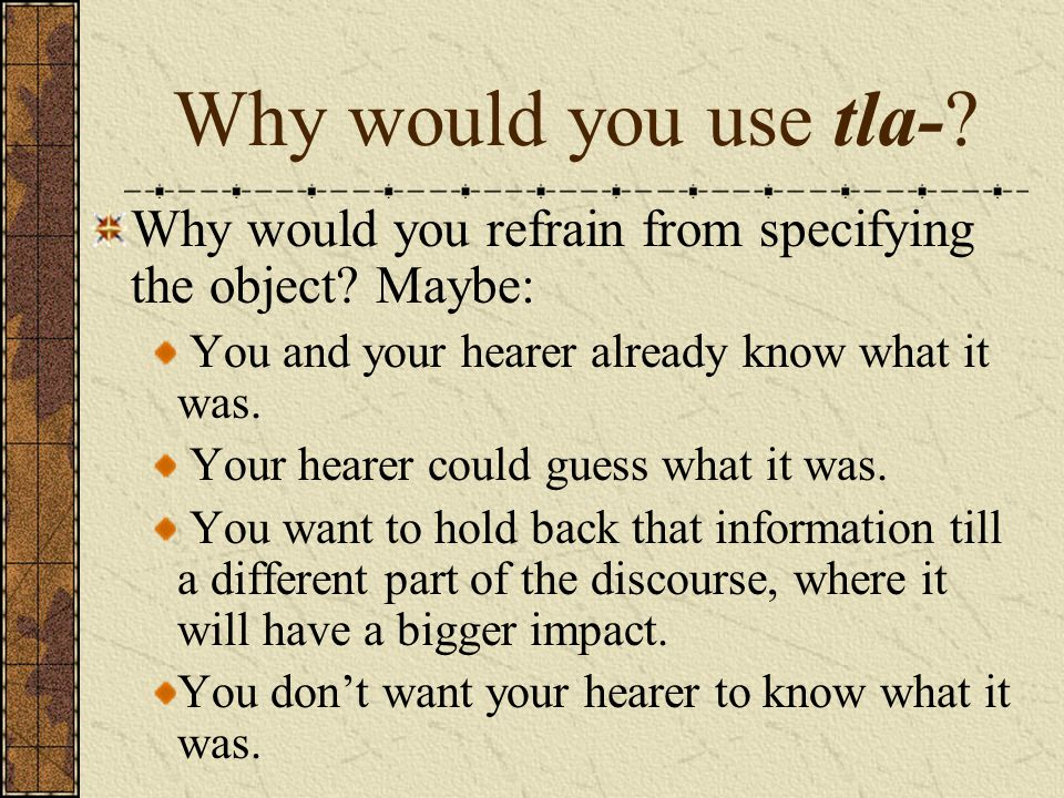 Why would you use tla-? Why would you refrain from specifying the object? Maybe: You and your hearer already know what it was. Your hearer could guess