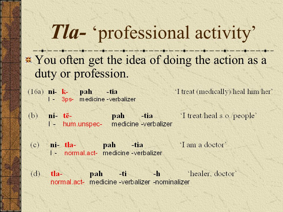 Tla- 'professional activity' You often get the idea of doing the action as a duty or profession.