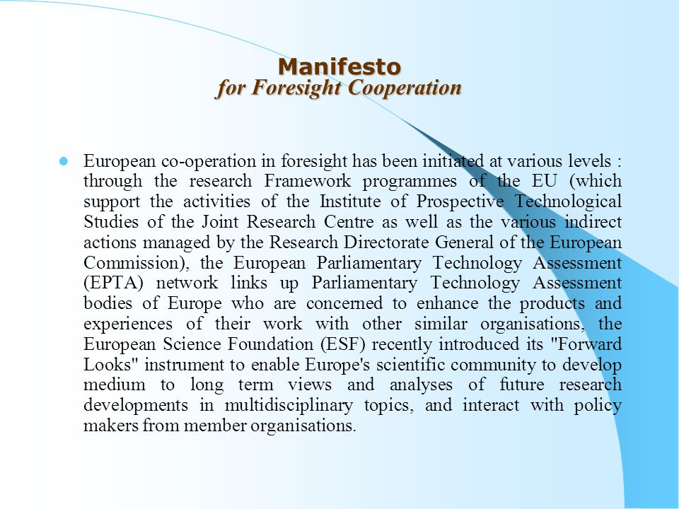 Manifesto for Foresight Cooperation In addition, cooperation in foresight is dictated by the need for open coordination in developing the European Research and Innovation Area and in achieving the target of the EU to become the most competitive and dynamic knowledge-based economy in the world.