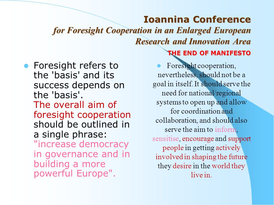 Invite foresight stakeholders in academia, industry, institutions, government and civil society To exploit all the instruments of the 6th Framework Programme, and in particular the new tools: ERA-net, the Networks of Excellence (NoI), the Integrated Projects, the Coordination Actions (CA) or the Specific Support Actions (SSAs), to map national priorities and interests emerging from national R&D or other programmes and activities of the Community Support Frameworks, set up projects, clusters of countries and areas with mutual benefits for foresight cooperation and where appropriate, establish Foresight Observatories in specific scientific, technological and social fields.