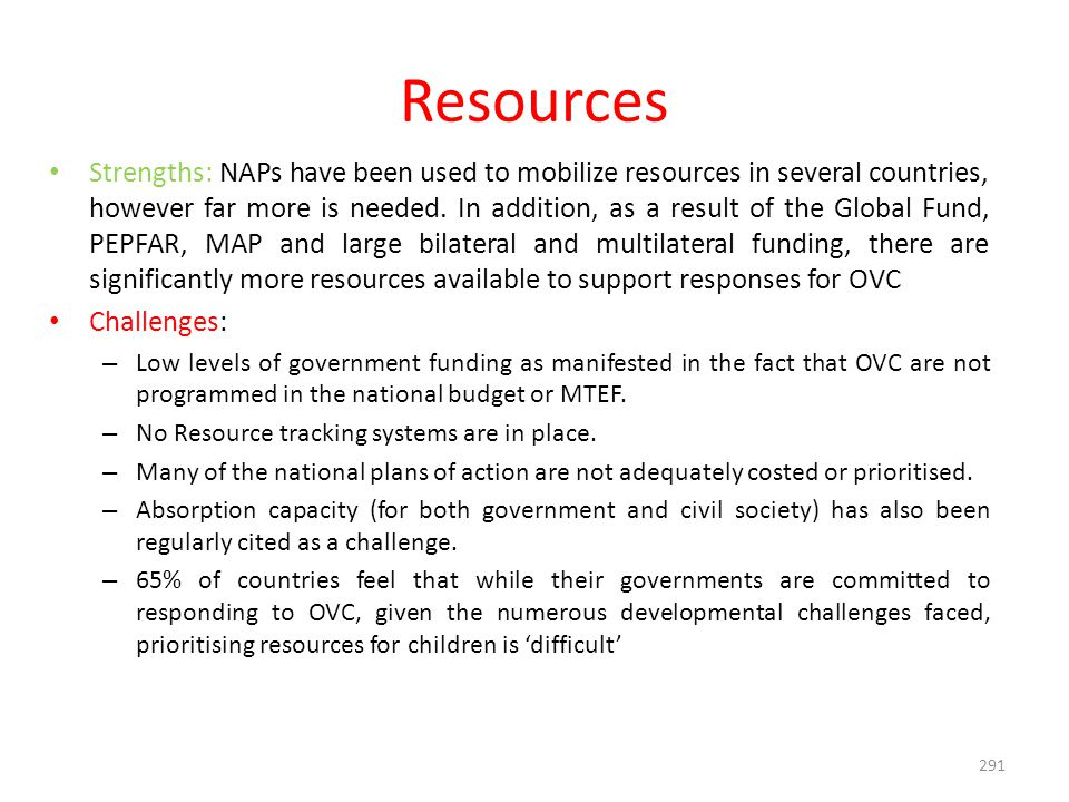 291 Resources Strengths: NAPs have been used to mobilize resources in several countries, however far more is needed.