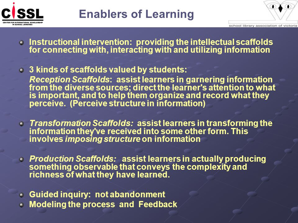 Enablers of Learning Instructional intervention: providing the intellectual scaffolds for connecting with, interacting with and utilizing information