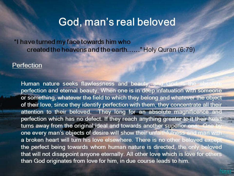God, man's real beloved Perfection Human nature seeks flawlessness and beauty, and God is the absolute perfection and eternal beauty.