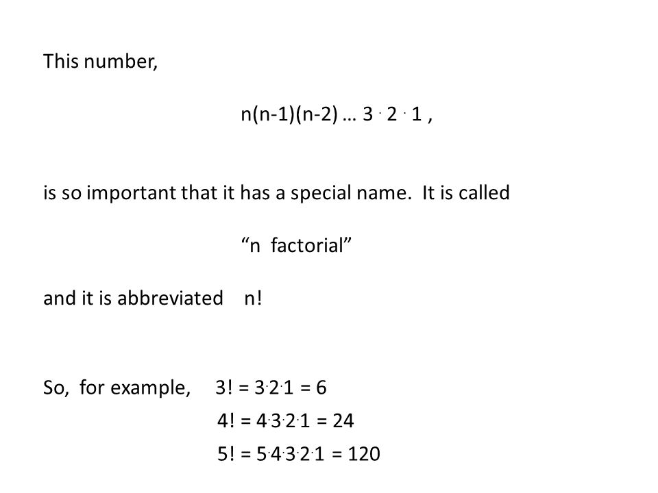This number, n(n-1)(n-2) … 3. 2. 1, is so important that it has a special name.