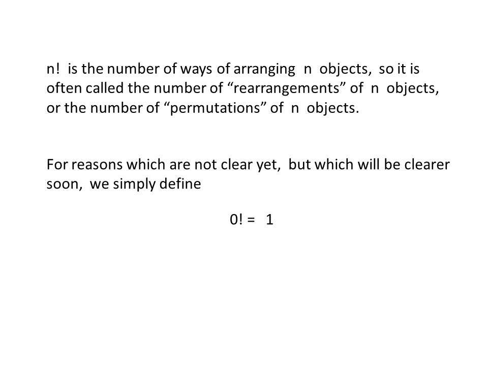 """n! is the number of ways of arranging n objects, so it is often called the number of """"rearrangements"""" of n objects, or the number of """"permutations"""" of"""