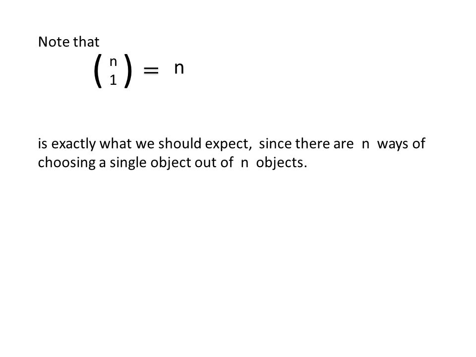 n is exactly what we should expect, since there are n ways of choosing a single object out of n objects.