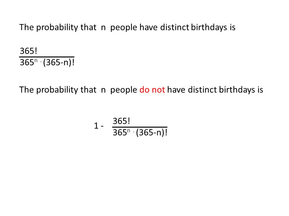 The probability that n people have distinct birthdays is 365.