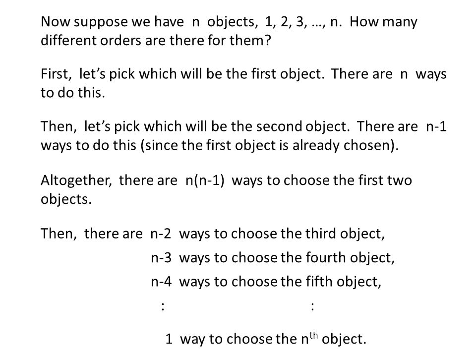 Now suppose we have n objects, 1, 2, 3, …, n. How many different orders are there for them.