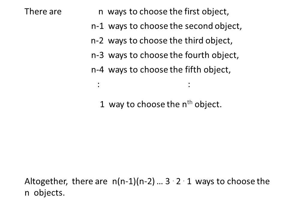 Altogether, there are n(n-1)(n-2) … 3. 2. 1 ways to choose the n objects.