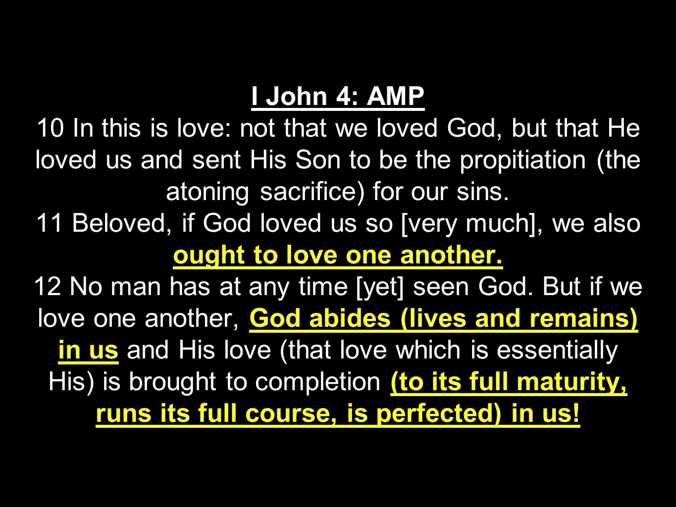 I John 4: AMP 10 In this is love: not that we loved God, but that He loved us and sent His Son to be the propitiation (the atoning sacrifice) for our sins.