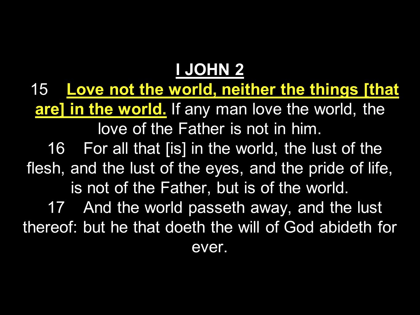 I JOHN 2 15 Love not the world, neither the things [that are] in the world.