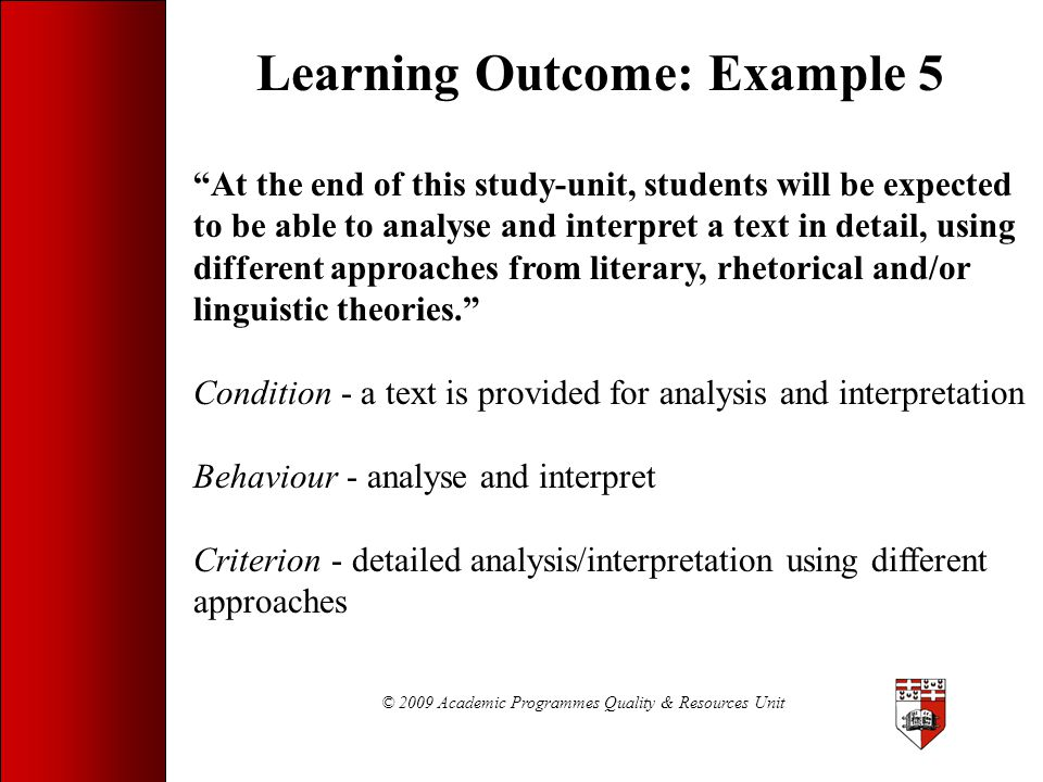 """© 2009 Academic Programmes Quality & Resources Unit Learning Outcome: Example 5 """"At the end of this study-unit, students will be expected to be able t"""