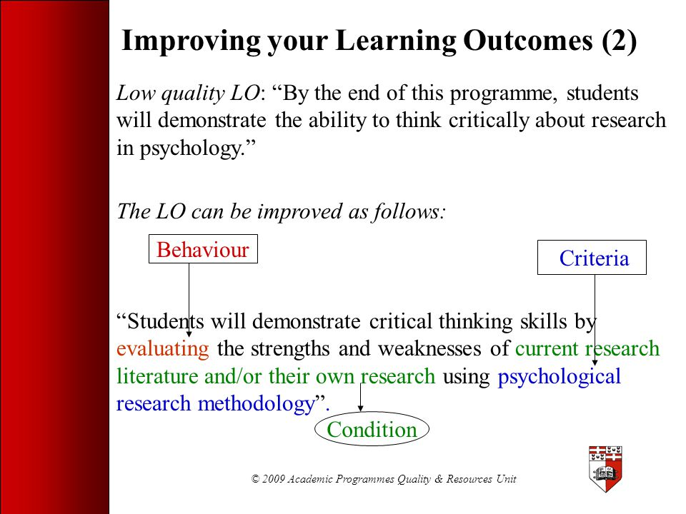 """© 2009 Academic Programmes Quality & Resources Unit Improving your Learning Outcomes (2) Low quality LO: """"By the end of this programme, students will"""