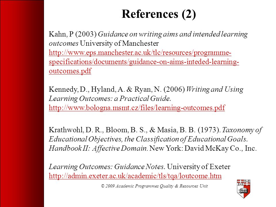 © 2009 Academic Programmes Quality & Resources Unit References (2) Kahn, P (2003) Guidance on writing aims and intended learning outcomes University o