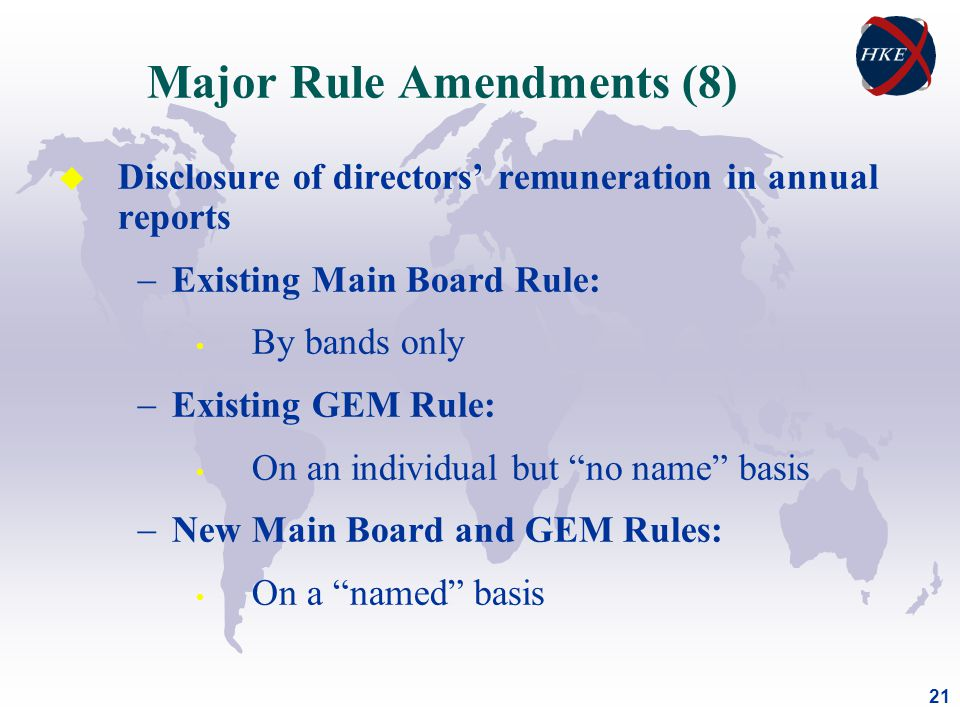 21 Major Rule Amendments (8) u Disclosure of directors' remuneration in annual reports  Existing Main Board Rule: By bands only  Existing GEM Rule: On an individual but no name basis  New Main Board and GEM Rules: On a named basis