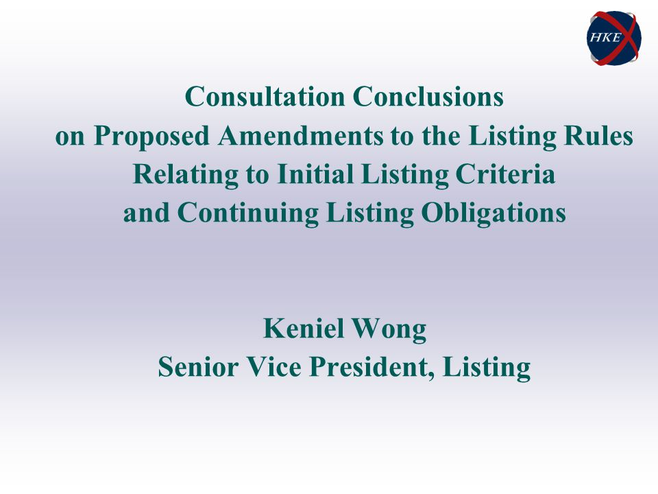 Consultation Conclusions on Proposed Amendments to the Listing Rules Relating to Initial Listing Criteria and Continuing Listing Obligations Keniel Wong Senior Vice President, Listing