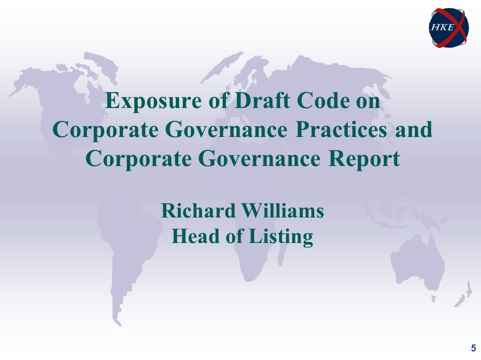 5 Exposure of Draft Code on Corporate Governance Practices and Corporate Governance Report Richard Williams Head of Listing