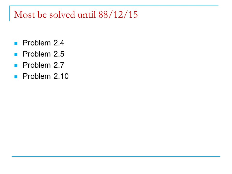Most be solved until 88/12/15 Problem 2.4 Problem 2.5 Problem 2.7 Problem 2.10